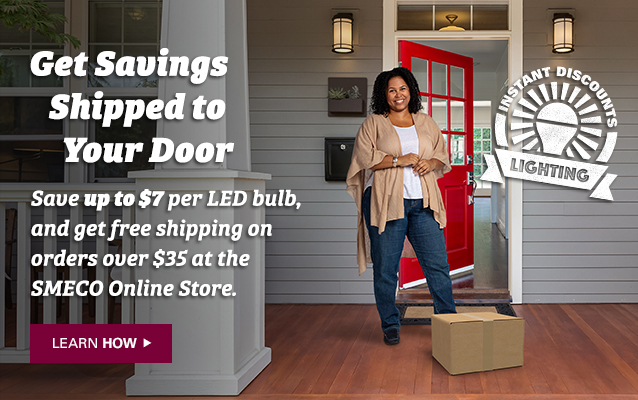 Get savings shipped to your door. Save up to $7 per LED bulb, and get free shipping on orders over $35 at the SMECO online store